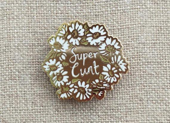 Super Cunt Daisy Pin