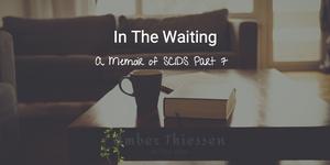 In The Waiting Part 7 A Memoir of SCIDS