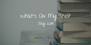 What's On My Shelf July 2019