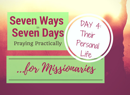 Seven Ways in Seven Days- Practical Prayers for Missionaries :: Their Personal Life