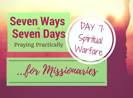 Seven Ways in Seven Days – How to Pray Practically for Missionaries :: Day #7 Spiritual Warfar
