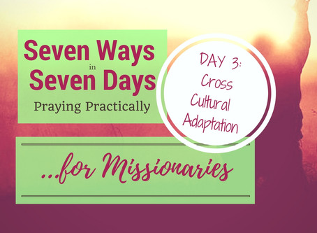 Seven Ways in Seven Days- Practical Prayers for Missionaries :: Cross Cultural Adaptation