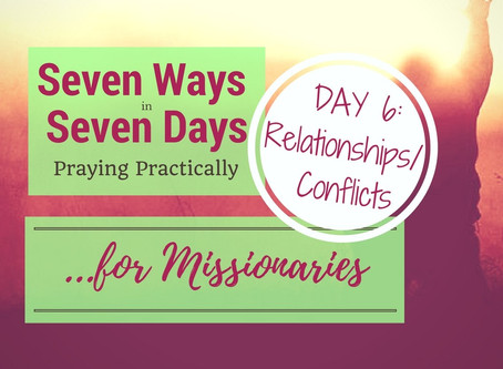 Seven Ways in Seven Days – Practical Prayers for Missionaries :: Relationships/Conflicts