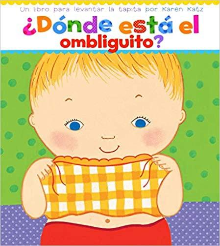 ¿Dónde está el ombliguito? Un libro para levantar la tapita (Spanish)