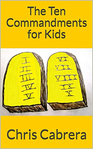 The Ten Commandments for Kids by Chris C