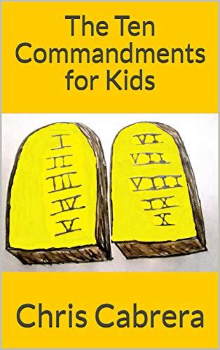 The Ten Commandments for Kids by Chris C