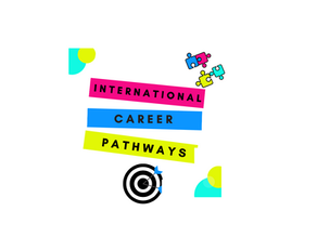 INTERNATIONAL CAREER PATHWAYS