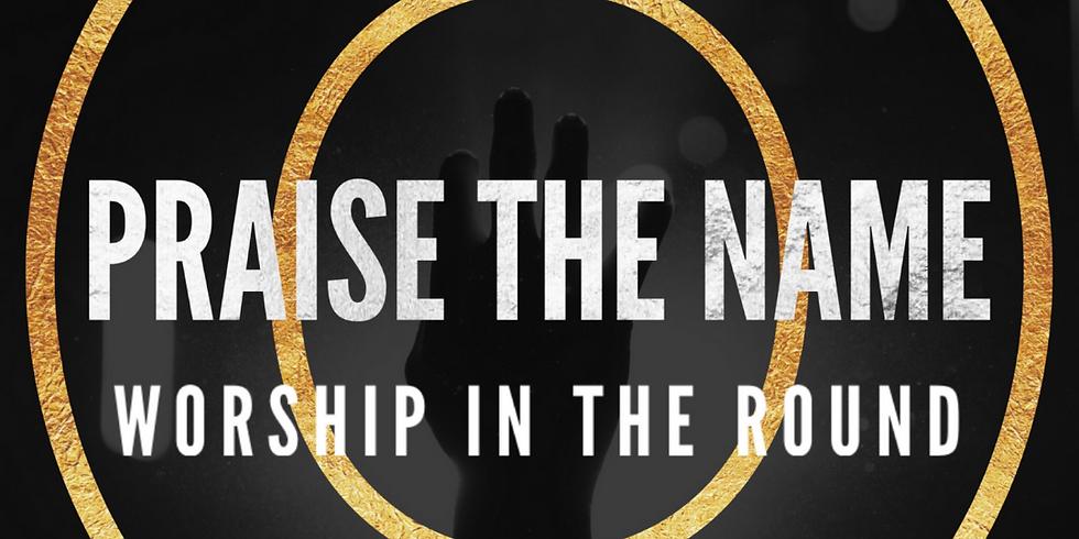 O Praise The Name - Worship In The Round