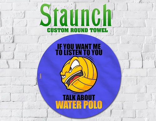 Staunch - Talk About Water Polo 1 Round Towel