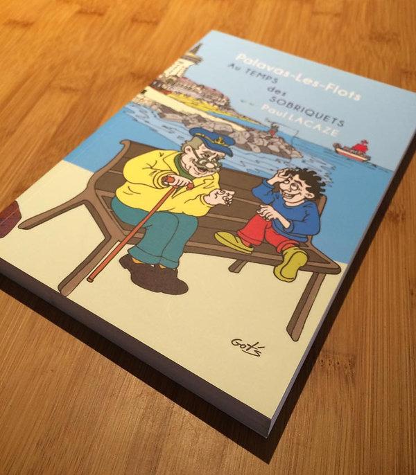 """Création graphique et réalisation : LIVRE """"Palavas-Les-Flots au temps des Sobriquets"""" (300 pages)."""