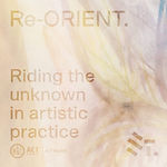 Re-Orient. Riding the unknown in arts practice