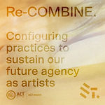 Re-Combine: Configuring practices to sustain our future agency as artists