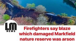 Blaze that damaged Markfield nature reserve was arson