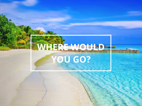 If you could go right now, where would you go on your dream vacation?