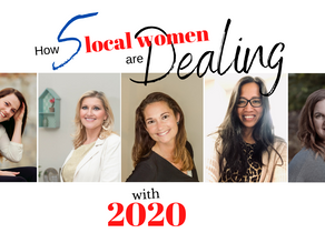 How 5 Local Women are Dealing with 2020!