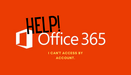 Help, I can't access my Office 365 Email!
