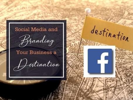 Social Media and Branding Your Business as a Destination