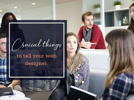 Crucial Things to Tell Your Web Designer