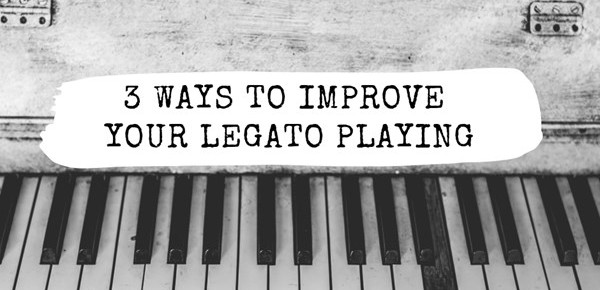 3 ways to improve your legato playing: a guest post for Pianist Magazine