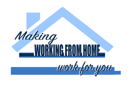 Making Working From Home, Work For You.