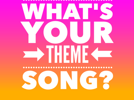 what's your theme song?