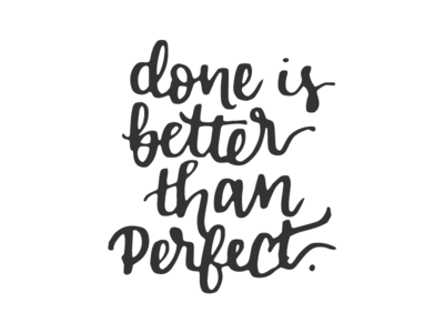 done is better than pefect