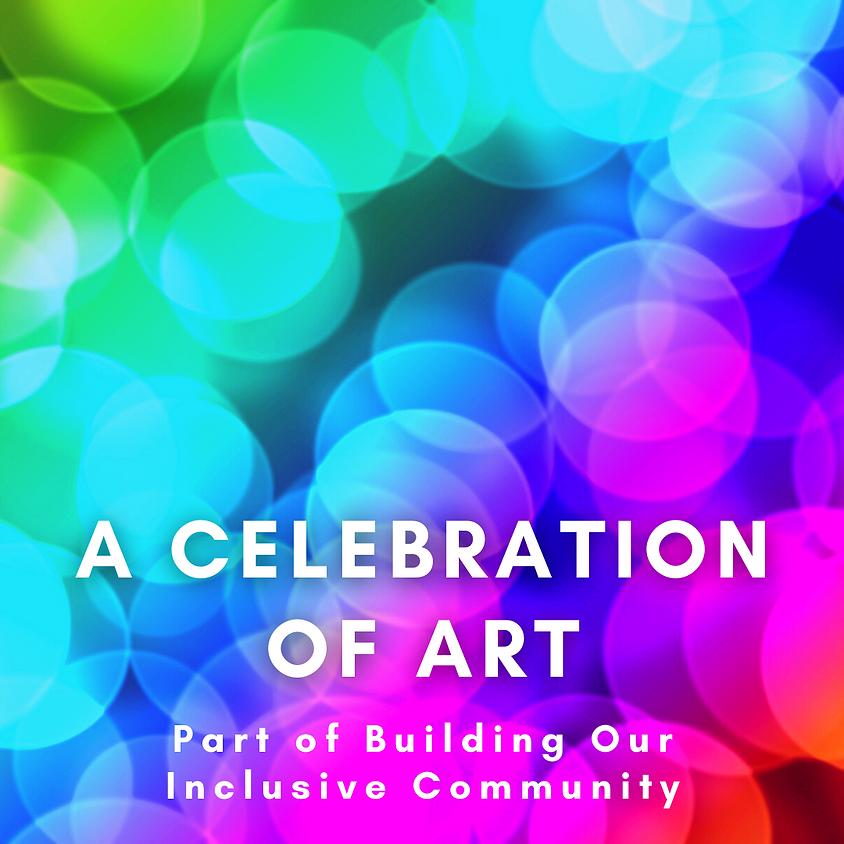 VIRTUAL: A Celebration of Art: Part of Building our Inclusive Community