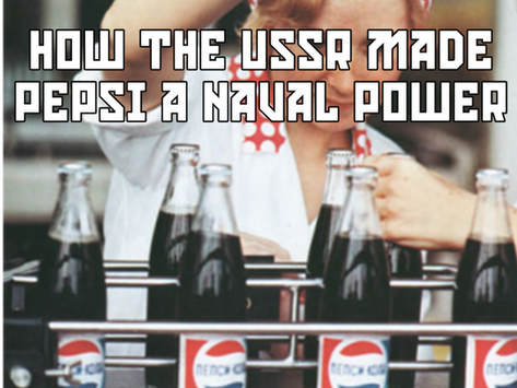How the USSR Made Pepsi a Naval Power