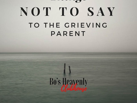 Things Not To Say to the Grieving Parent