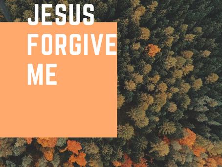 Jesus Forgive Me