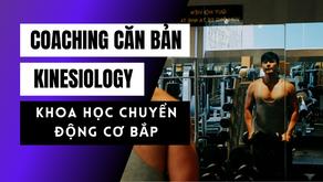 Kinesiology - Vận động của cơ bắp