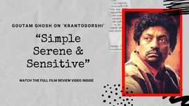 """Simple, Serene & Sensitive"" Goutam Ghosh reviews Basabdatta starrer bengali short 'Krantodorshi'"