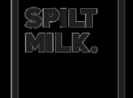 SPILT MILK - COMING SOON