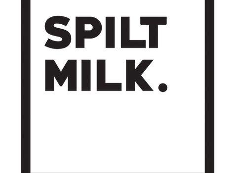 SPILT MILK - COMING SOON