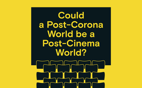 Could a Post-Corona World be a Post-Cinema World?