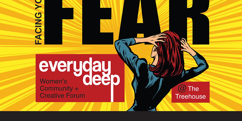 Everyday Deep: Facing Your Fears!