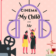 Cinema, My Child, and Me
