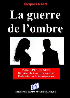 Ed2A-Premier de couverture-La-guerre-de-l'ombre-de-Jacques-NAIN-avec-préface-d'Éric-DENÉCÉ