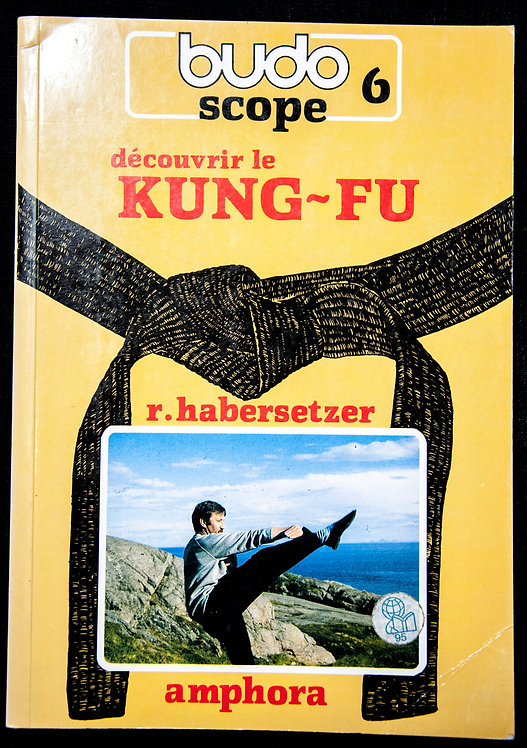 BUDOSCOPE 6 - Découvrir le Kung Fu de Roland Habersetzer