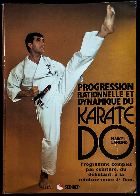 Progression rationnelle et dynamique du Karate Do de Marcel Lancino REEDITION