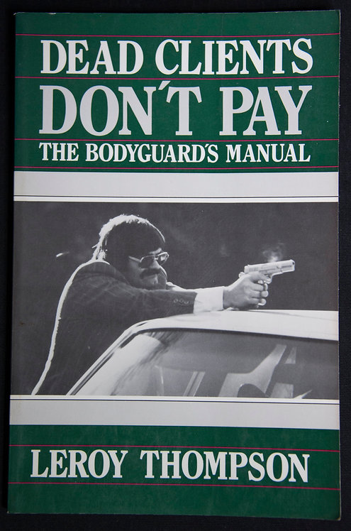 DEAD CLIENTS DON'T PAY THE BODYGUARD'S MANUAL by Leroy Thompson
