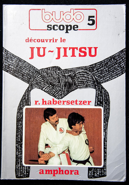 BUDOSCOPE 5 - Découvrir le Ju-Jitsu de Roland Habersetzer