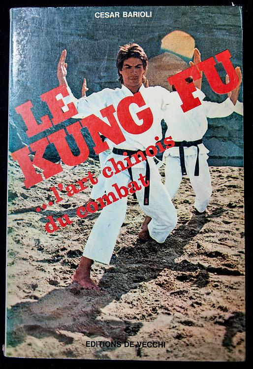 Le KUNG FU, l'art chinois du combat de Cesar Barioli