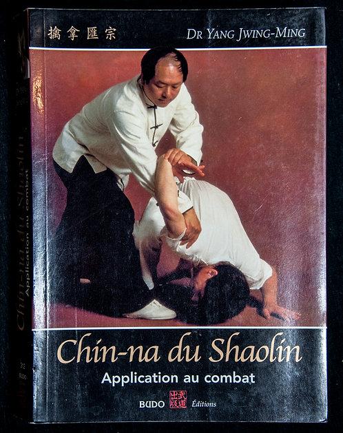 Chin-Na du Shaolin - Application au combat de Yang Jwing-Ming