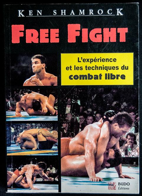 Free Fight - L'expérience et les techniques du combat libres de Ken Shamrock