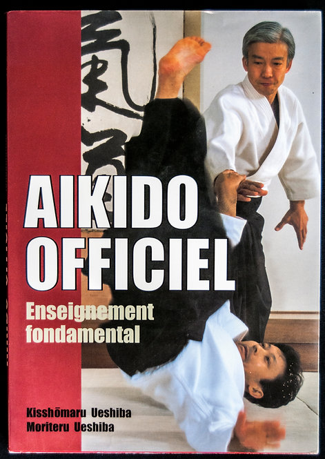 AIKIDO OFFICIEL - Enseignement fondamental de Kisshomaru et Moriteru Ueshiba