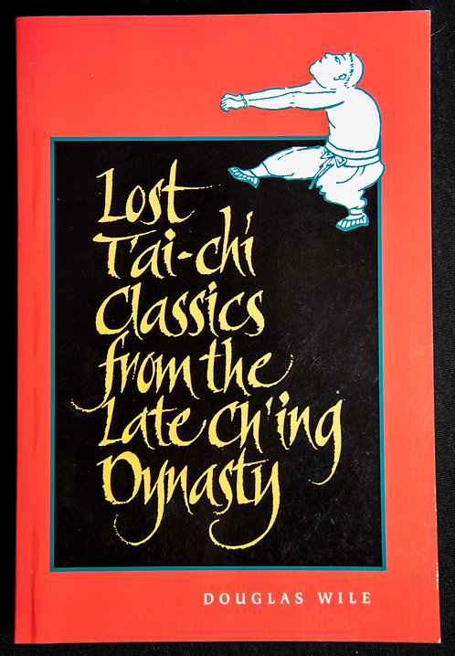 LOST TAI CHI CLASSICS FROM THE LATE CH'ING DYNASTY by Douglas Wile