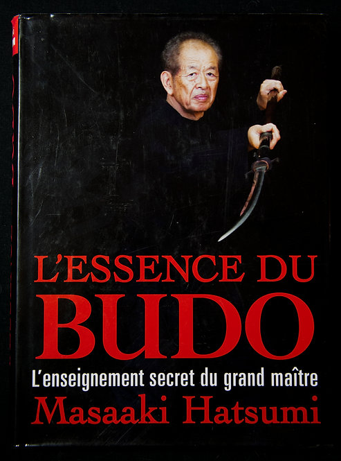 L'essence du BUDO - L'enseignement secret du grand maître Masaaki Hastumi