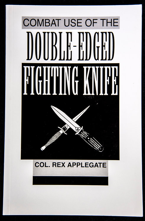 COMBAT USE OF THE DOUBLE-EDGED FIGHTING KNIFE by Rex Applegate