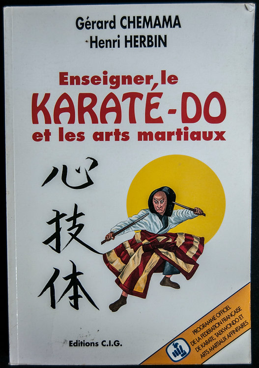 Enseigner le Karate Do et les arts martiaux de Gérard Chemana et Henri Herbin
